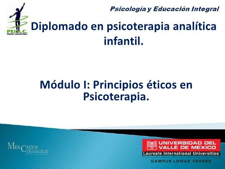 Diplomado en psicoterapia analítica infantil.<br />Módulo I: Principios éticos en Psicoterapia.<br />