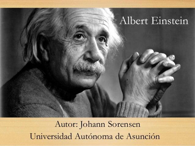Albert Einstein Autor: Johann Sorensen Universidad Autónoma de Asunción