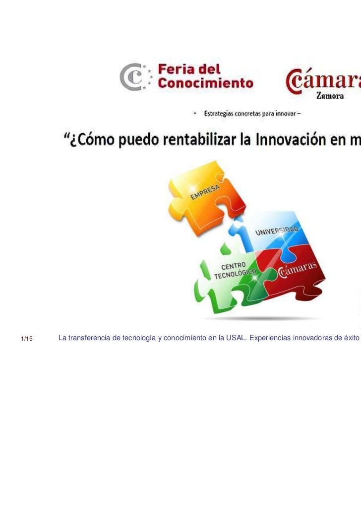 1/15   La transferencia de tecnología y conocimiento en la USAL. Experiencias innovadoras de éxito   2 de diciembre 2011