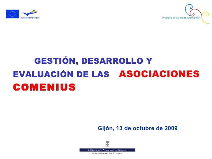 GESTIÓN, DESARROLLO Y  EVALUACIÓN DE LAS  ASOCIACIONES   COMENIUS Gijón, 13 de octubre de 2009