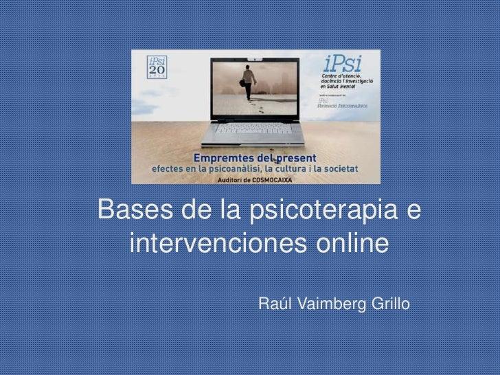 Bases de la psicoterapia e  intervenciones online            Raúl Vaimberg Grillo