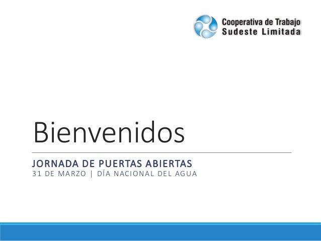 Bienvenidos JORNADA DE PUERTAS ABIERTAS 31 DE MARZO   DÍA NACIONAL DEL AGUA