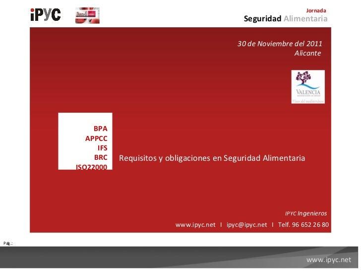 Pag .: Requisitos y obligaciones en Seguridad Alimentaria Seguridad  Alimentaria 30 de Noviembre del 2011   Alicante  Jorn...