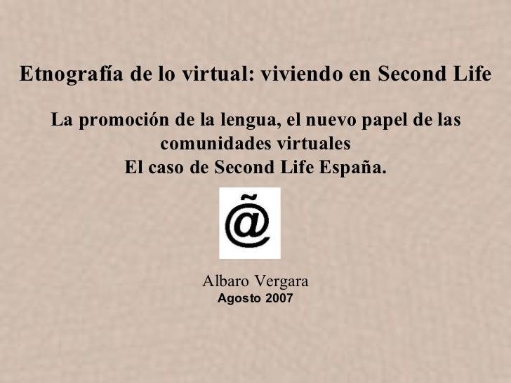 Etnografía de lo virtual: viviendo en Second Life   La promoción de la lengua, el nuevo papel de las              comunida...