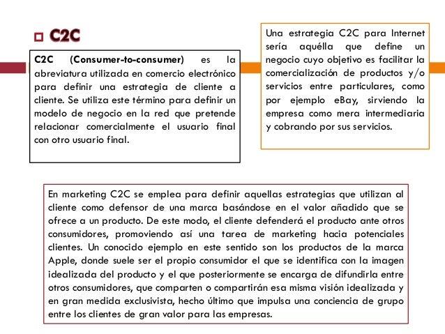 Una estrategia C2C para Internet                                                   sería aquélla que define unC2C      (Co...