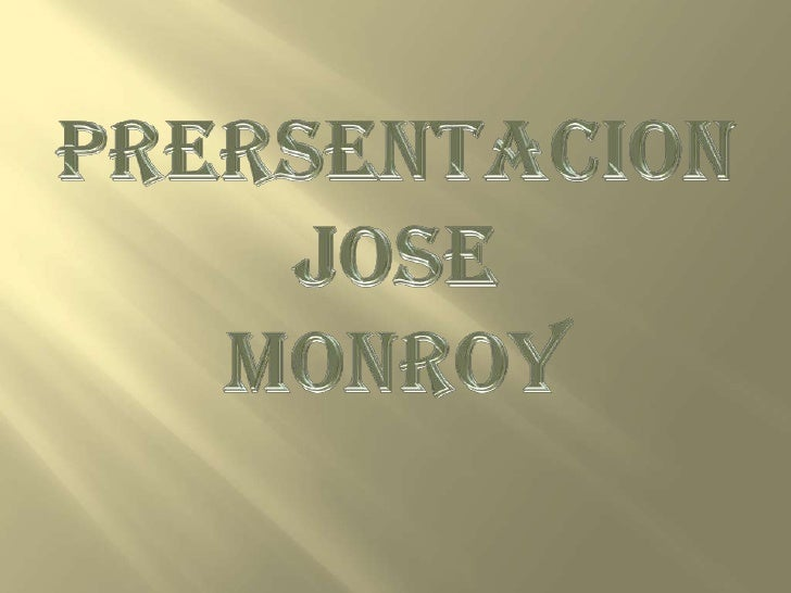 PRERSENTACION  JOSE  <br />MONROY<br />