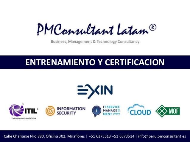 ENTRENAMIENTO Y CERTIFICACIONCalle Chariarse Nro 880, Oficina 302. Miraflores | +51 6373513 +51 6373514 | info@peru.pmcons...