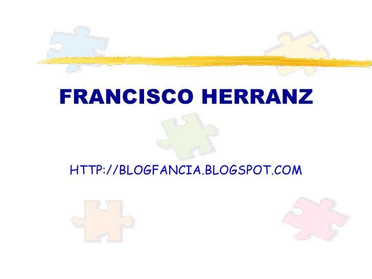 FRANCISCO HERRANZ HTTP://BLOGFANCIA.BLOGSPOT.COM