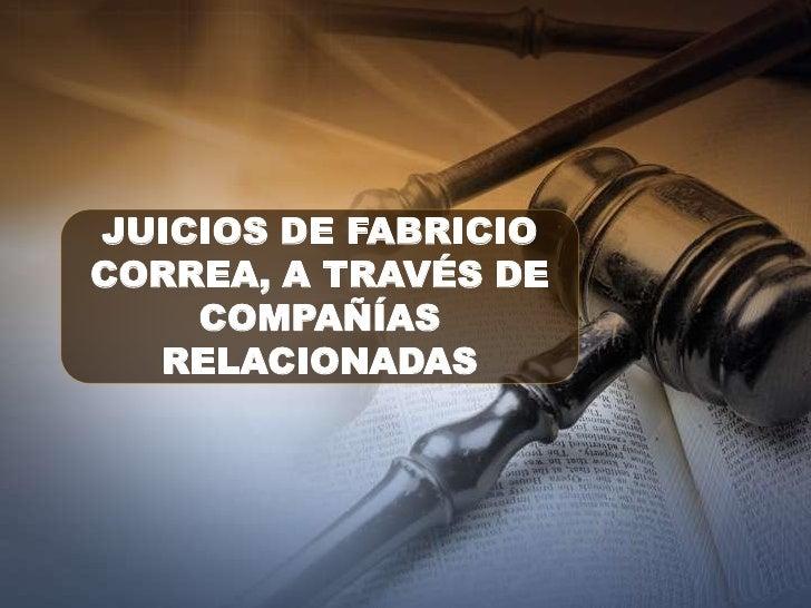JUICIOS DE FABRICIOCORREA, A TRAVÉS DE    COMPAÑÍAS  RELACIONADAS