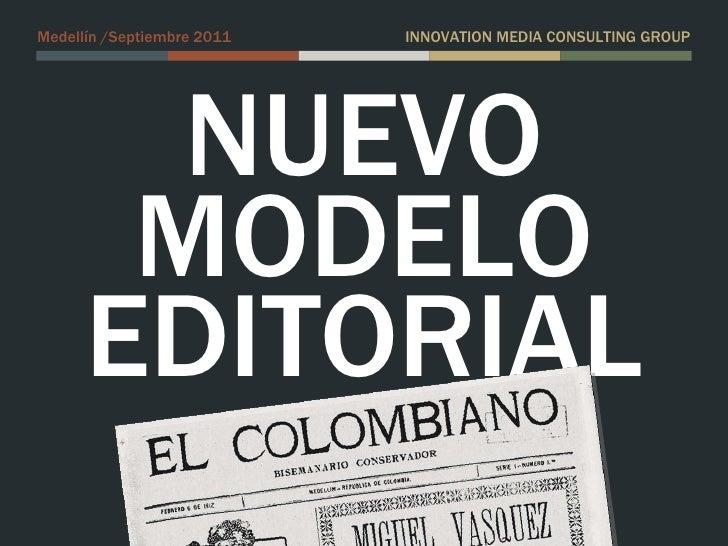 NUEVO MODELO EDITORIAL Medellín /Septiembre 2011 INNOVATION MEDIA CONSULTING GROUP