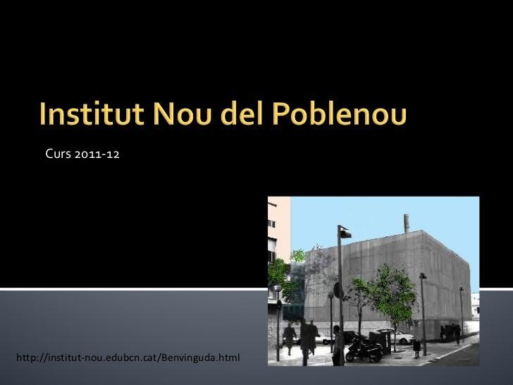 Curs 2011-12 http://institut-nou.edubcn.cat/Benvinguda.html