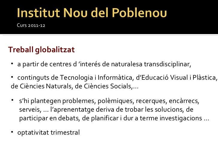 Curs 2011-12 Treball globalitzat <ul><li>s'hi plantegen problemes, polèmiques, recerques, encàrrecs, serveis, … l'aprenent...