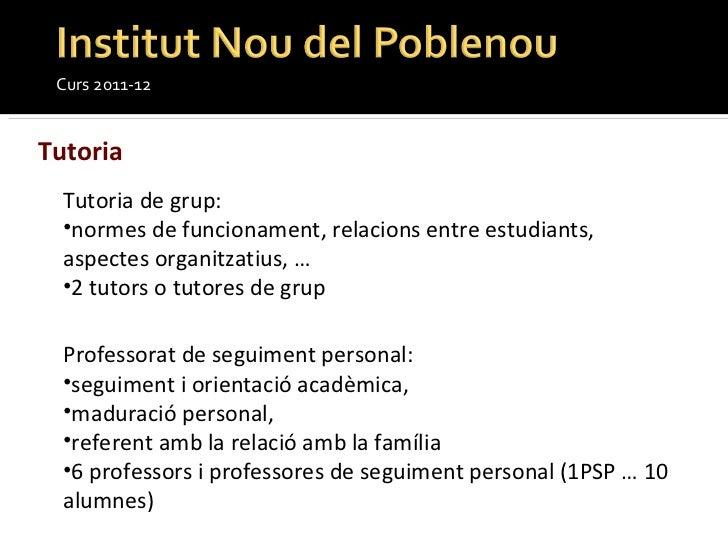 Curs 2011-12 Tutoria <ul><li>Tutoria de grup:  </li></ul><ul><li>normes de funcionament, relacions entre estudiants, aspec...