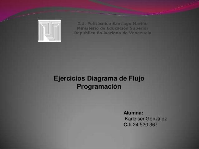 I.U. Politécnico Santiago Mariño Ministerio de Educación Superior Republica Bolivariana de Venezuela  Ejercicios Diagrama ...