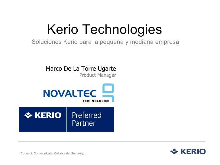 Kerio Technologies Soluciones Kerio para la pequeña y mediana empresa Marco De La Torre Ugarte Product Manager Connect. Co...