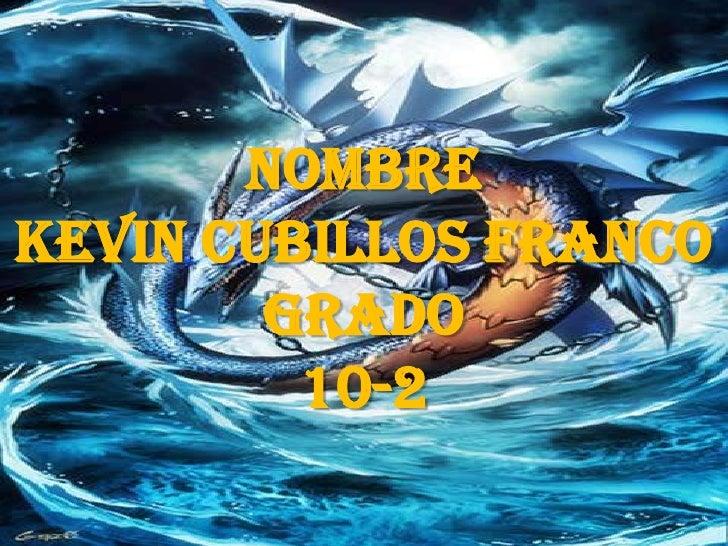 Nombre <br />Kevin cubillos franco<br />Grado <br />10-2<br />