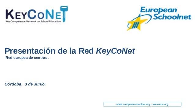 www.europeanschoolnet.org - www.eun.orgPresentación de la Red KeyCoNetRed europea de centros .Córdoba, 3 de Junio.