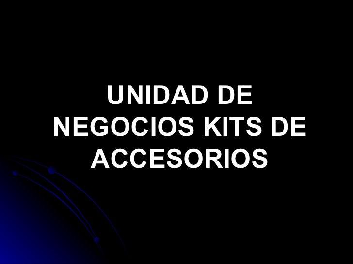 UNIDAD DE NEGOCIOS KITS DE ACCESORIOS