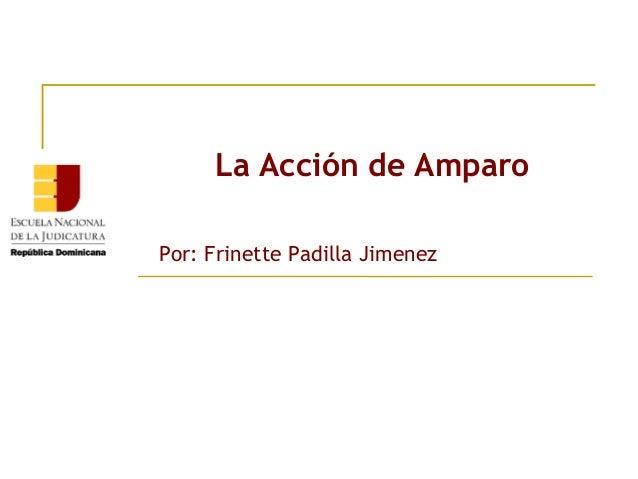 La Acción de AmparoPor: Frinette Padilla Jimenez