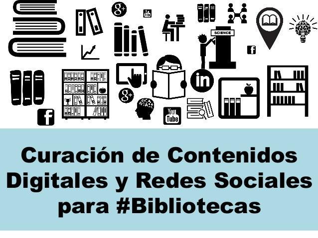 Curación de Contenidos  Digitales y Redes Sociales  para #Bibliotecas
