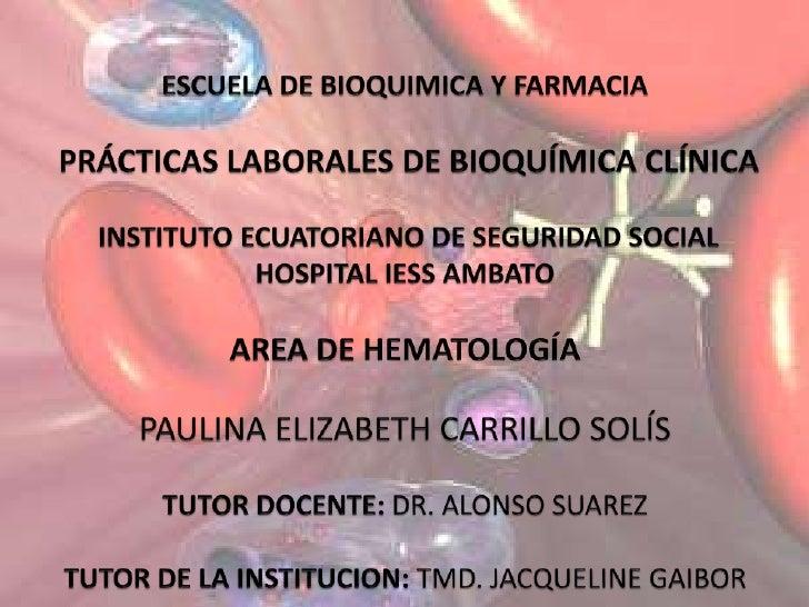 ESCUELA DE BIOQUIMICA Y FARMACIAPRÁCTICAS LABORALES DE BIOQUÍMICA CLÍNICAINSTITUTO ECUATORIANO DE SEGURIDAD SOCIAL HOSPIT...