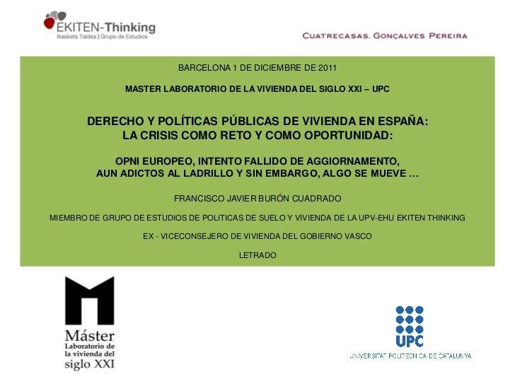 BARCELONA 1 DE DICIEMBRE DE 2011                MASTER LABORATORIO DE LA VIVIENDA DEL SIGLO XXI – UPC        DERECHO Y POL...