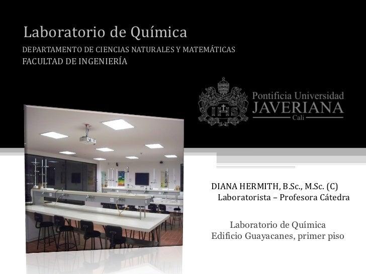 Normas de Higiene LABORATORIO DE QUÍMICA DEPARTAMENTO DE CIENCIAS NATURALES Y MATEMÁTICAS FACULTAD DE INGENIERÍA DIANA HER...