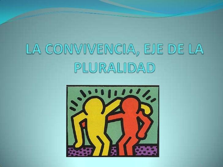 LA CONVIVENCIA, EJE DE LA PLURALIDAD <br />