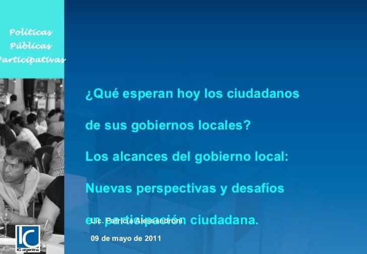 ¿Qué esperan hoy los ciudadanos  de sus gobiernos locales? Los alcances del gobierno local: Nuevas perspectivas y desafíos...