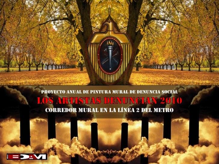 PROYECTO ANUAL DE PINTURA MURAL DE DENUNCIA SOCIAL<br />LOS ARTISTAS DENUNCIAN 2010<br />CORREDOR MURAL EN LA LÍNEA 2 DEL ...