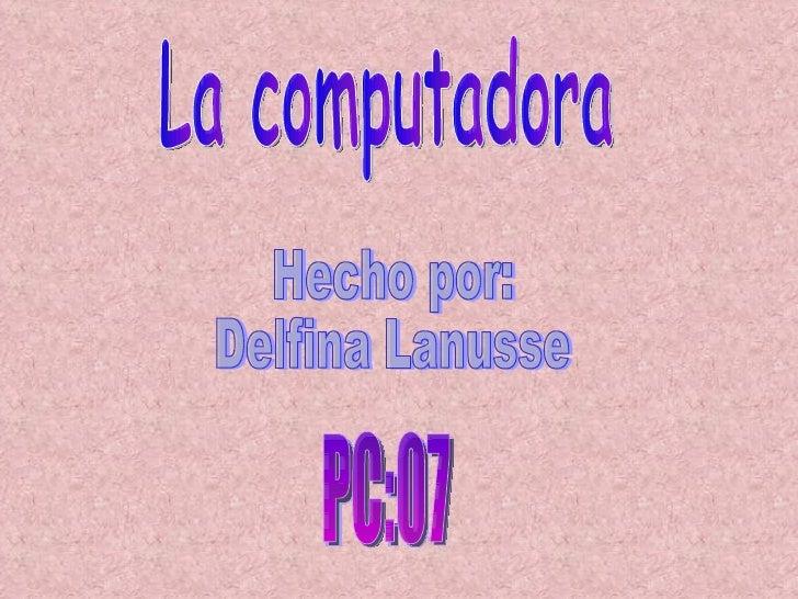 La computadora Hecho por: Delfina Lanusse PC:07