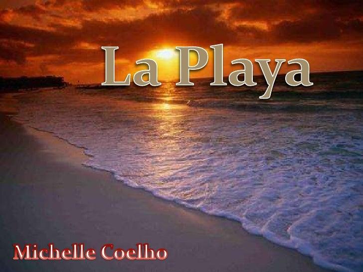 La Playa<br />Michelle Coelho<br />