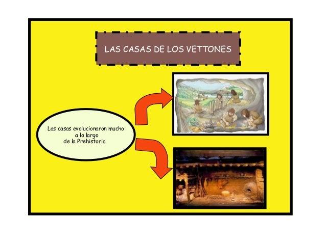 LAS CASAS DE LOS VETTONES  Las casas evolucionaron mucho a lo largo de la Prehistoria.
