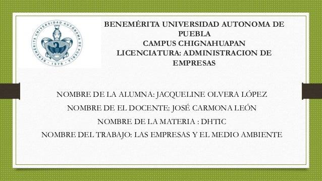 BENEMÉRITA UNIVERSIDAD AUTONOMA DE PUEBLA CAMPUS CHIGNAHUAPAN LICENCIATURA: ADMINISTRACION DE EMPRESAS NOMBRE DE LA ALUMNA...