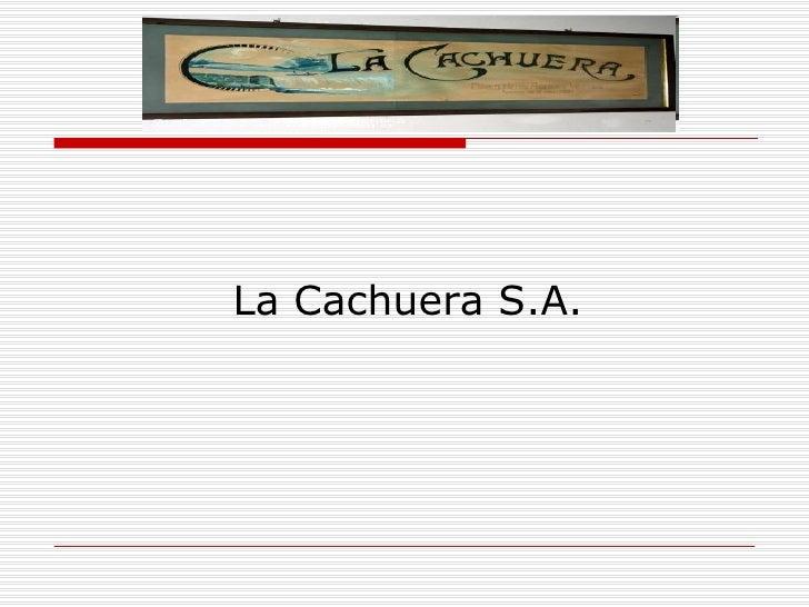 <ul><li>La Cachuera S.A. </li></ul>
