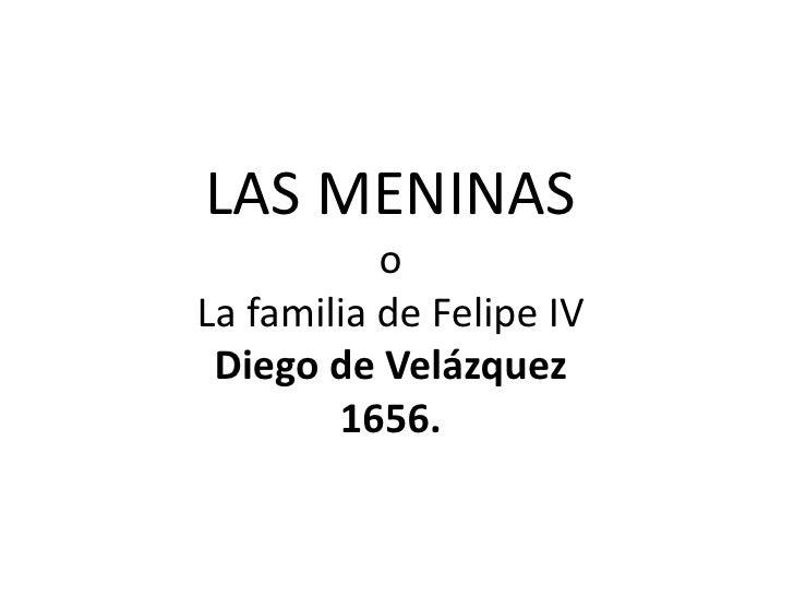 LAS MENINAS<br />o<br />La familia de Felipe IV<br />Diego de Velázquez<br />1656.<br />