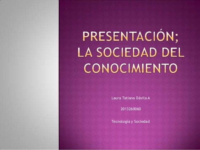 Laura Tatiana Dávila A 2013260060 Tecnología y Sociedad