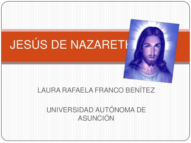 LAURA RAFAELA FRANCO BENÍTEZUNIVERSIDAD AUTÓNOMA DEASUNCIÓNJESÚS DE NAZARETH