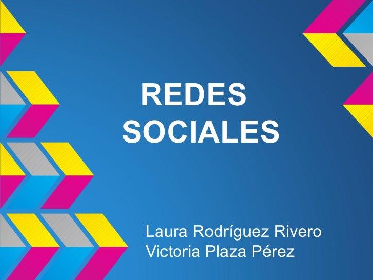 REDESSOCIALES Laura Rodríguez Rivero Victoria Plaza Pérez