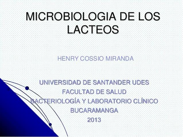 MICROBIOLOGIA DE LOS LACTEOS UNIVERSIDAD DE SANTANDER UDES FACULTAD DE SALUD BACTERIOLOGÍA Y LABORATORIO CLÍNICO BUCARAMAN...