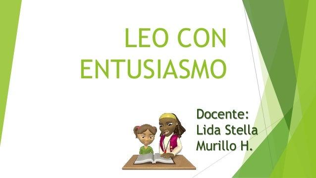 LEO CON ENTUSIASMO Docente: Lida Stella Murillo H.