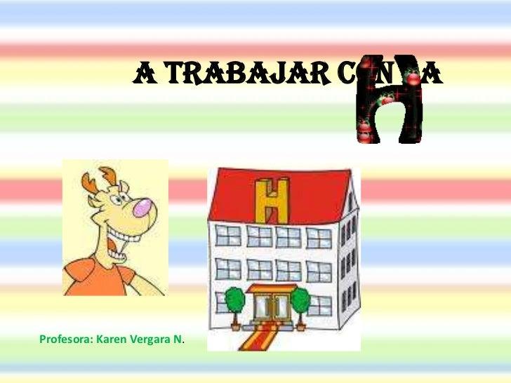 A trabajar con la <br />Profesora: Karen Vergara N.<br />