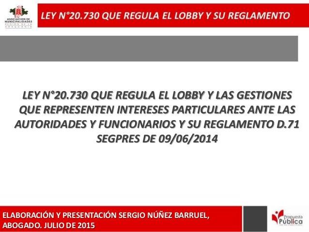 LEY N°20.730 QUE REGULA EL LOBBY Y LAS GESTIONES QUE REPRESENTEN INTERESES PARTICULARES ANTE LAS AUTORIDADES Y FUNCIONARIO...