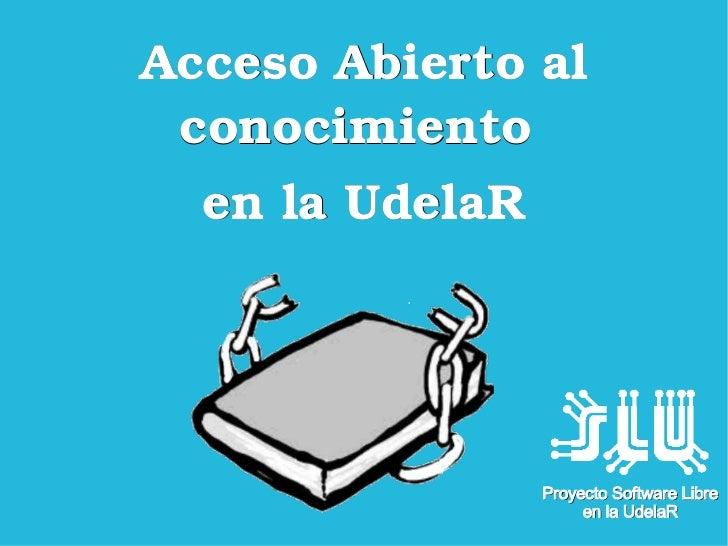 AccesoAbiertoal conocimiento  enlaUdelaR                 Proyecto Software Libre                      en la UdelaR