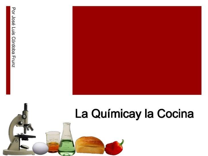 Por José Luis Córdoba Frunz<br />La Químicay la Cocina<br />