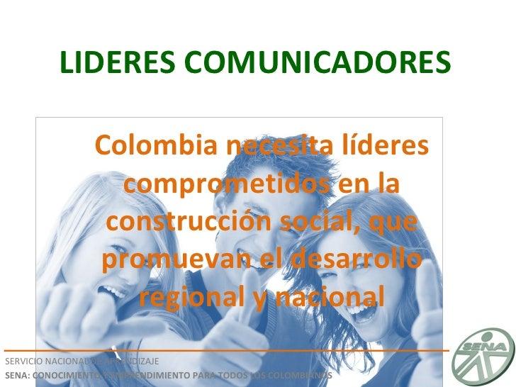 LIDERES COMUNICADORES SERVICIO NACIONAL DE APRENDIZAJE SENA: CONOCIMIENTO Y EMPRENDIMIENTO PARA TODOS LOS COLOMBIANOS Colo...