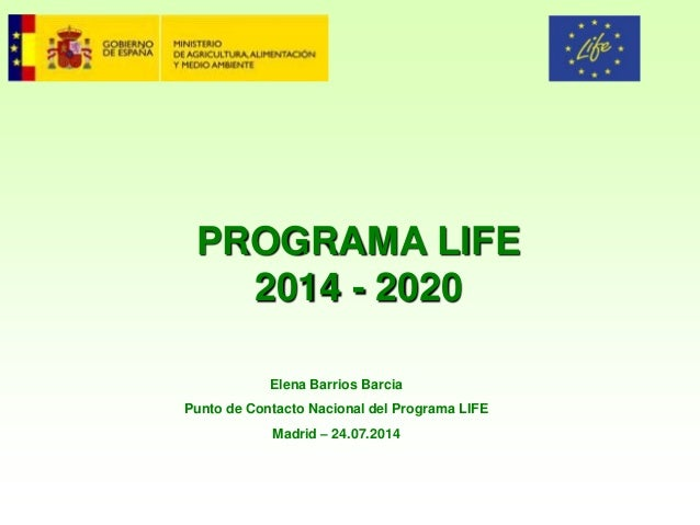 PROGRAMA LIFE 2014 - 2020 Elena Barrios Barcia Punto de Contacto Nacional del Programa LIFE Madrid – 24.07.2014