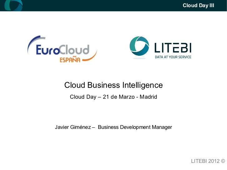 Cloud Day III   Cloud Business Intelligence     Cloud Day – 21 de Marzo - MadridJavier Giménez – Business Development Mana...