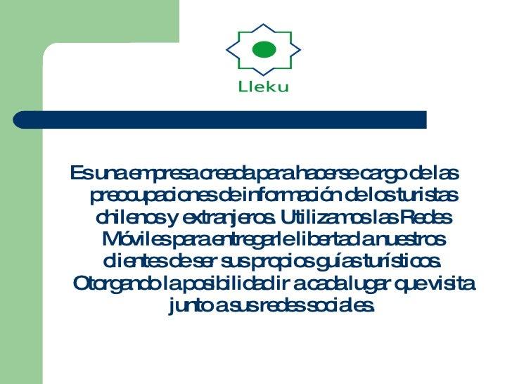 <ul><li>Es una empresa creada para hacerse cargo de las preocupaciones de información de los turistas chilenos y extranjer...