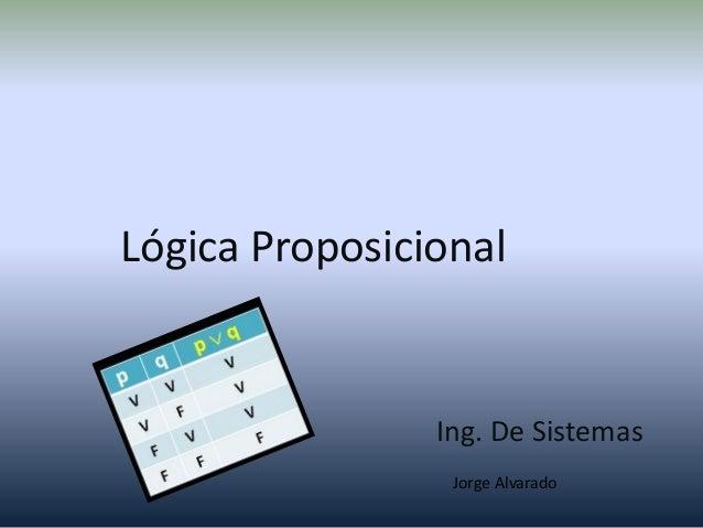 Lógica Proposicional  Ing. De Sistemas Jorge Alvarado